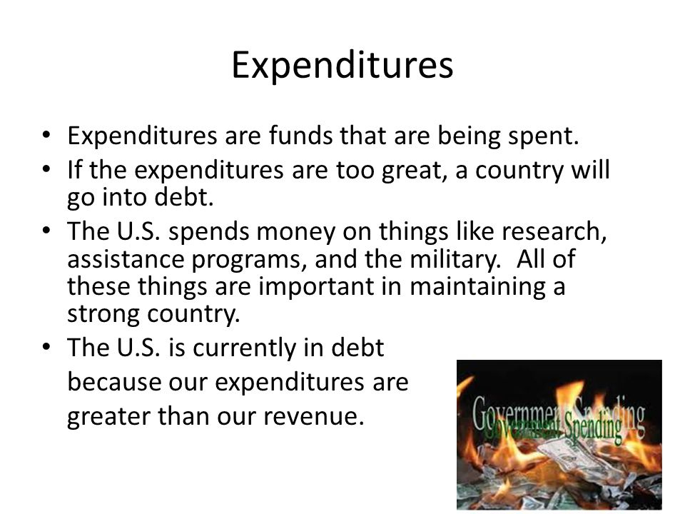 Expenditures Expenditures are funds that are being spent.
