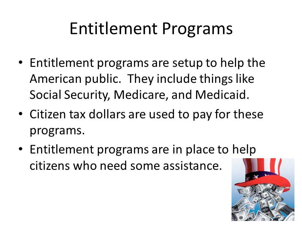 Entitlement Programs Entitlement programs are setup to help the American public.
