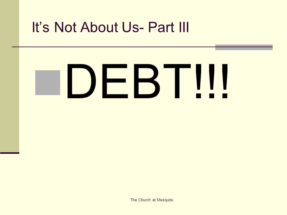 The Church at Mesquite It's Not About Us- Part III DEBT!!!