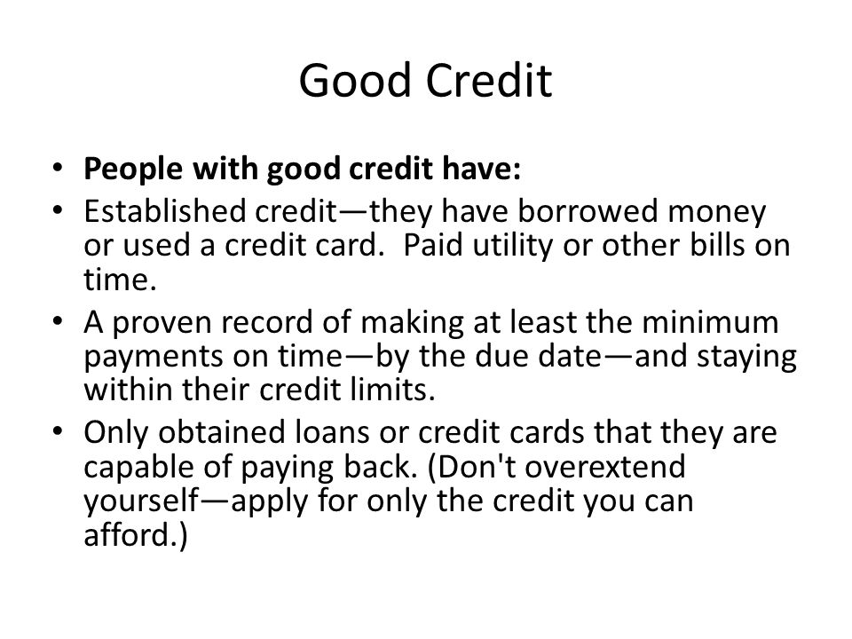 Good Credit People with good credit have: Established credit—they have borrowed money or used a credit card.