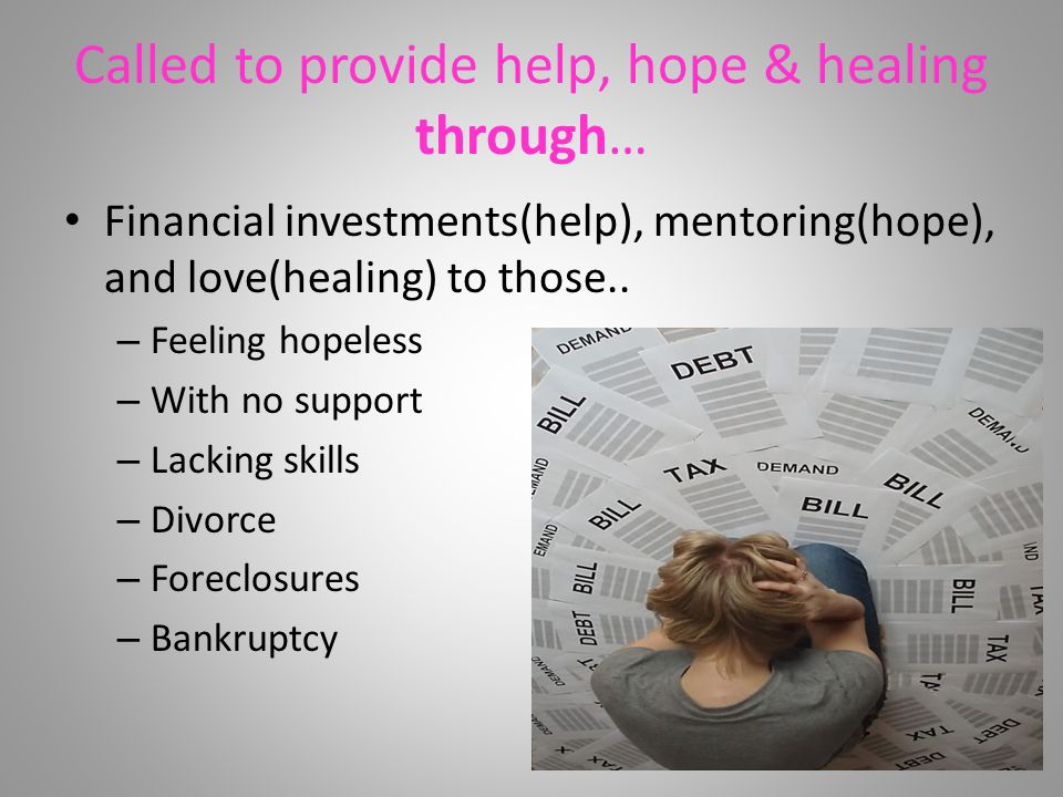 Called to provide help, hope & healing through… Financial investments(help), mentoring(hope), and love(healing) to those..