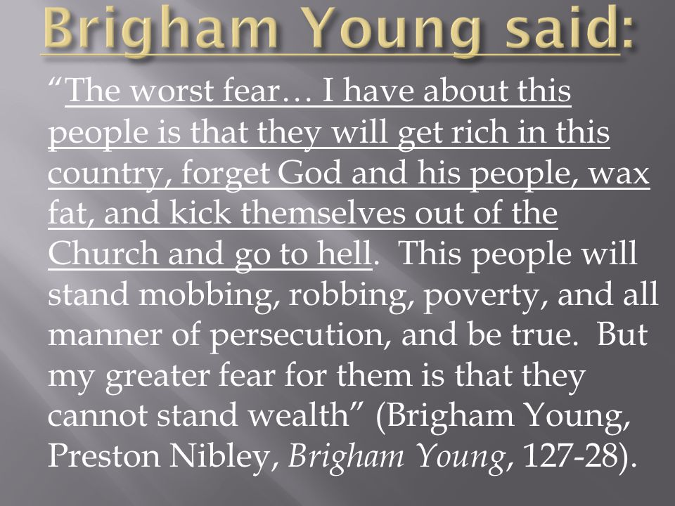 The worst fear… I have about this people is that they will get rich in this country, forget God and his people, wax fat, and kick themselves out of the Church and go to hell.