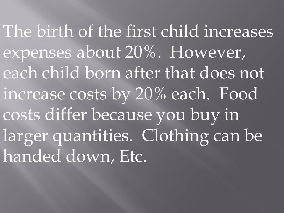 The birth of the first child increases expenses about 20%.