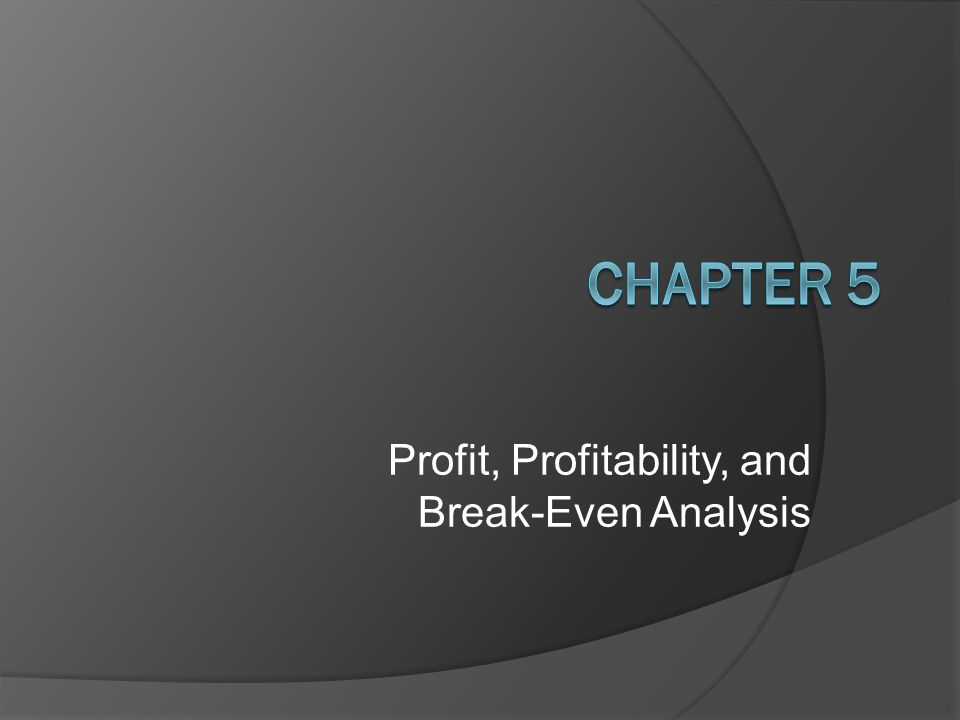 Profit, Profitability, and Break-Even Analysis