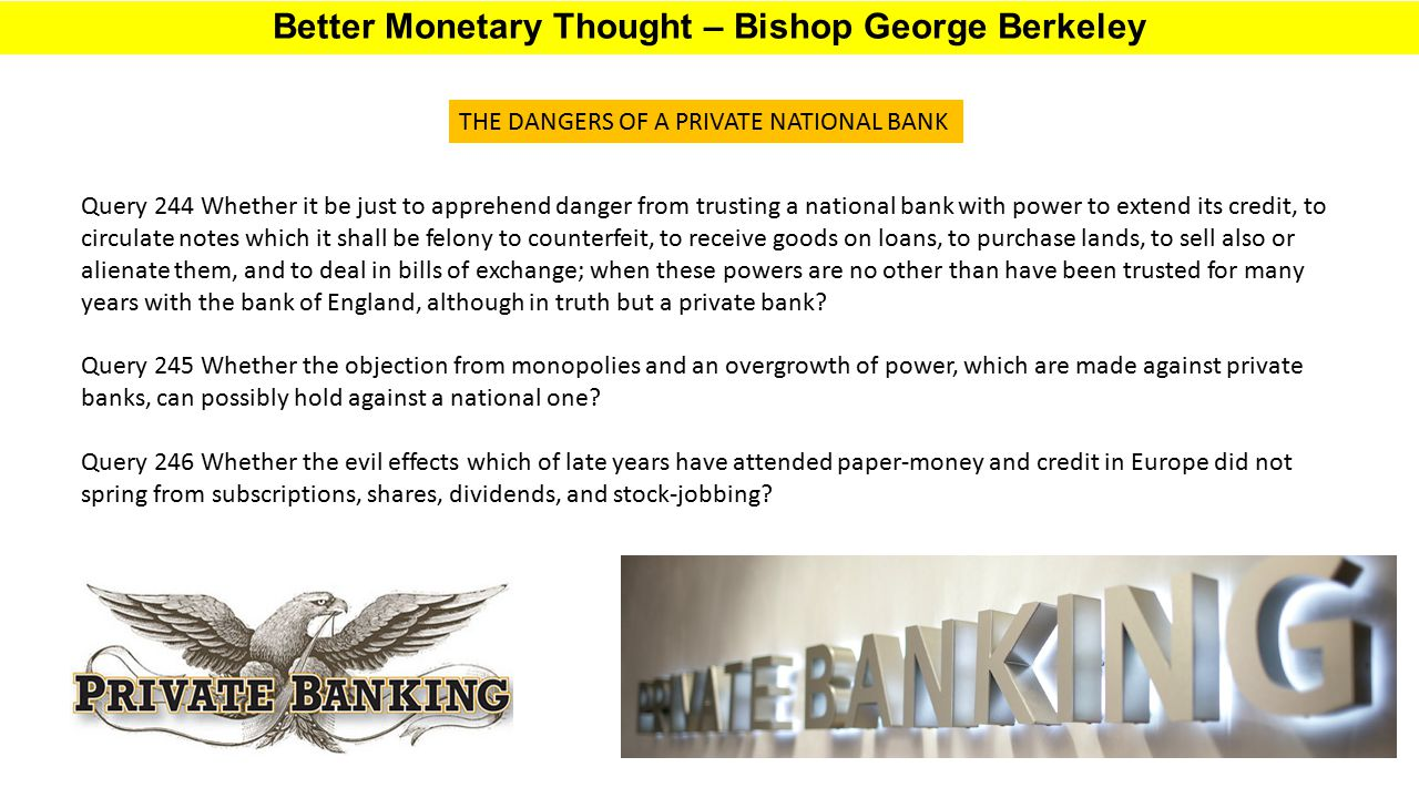 Better Monetary Thought – Bishop George Berkeley Query 244 Whether it be just to apprehend danger from trusting a national bank with power to extend i