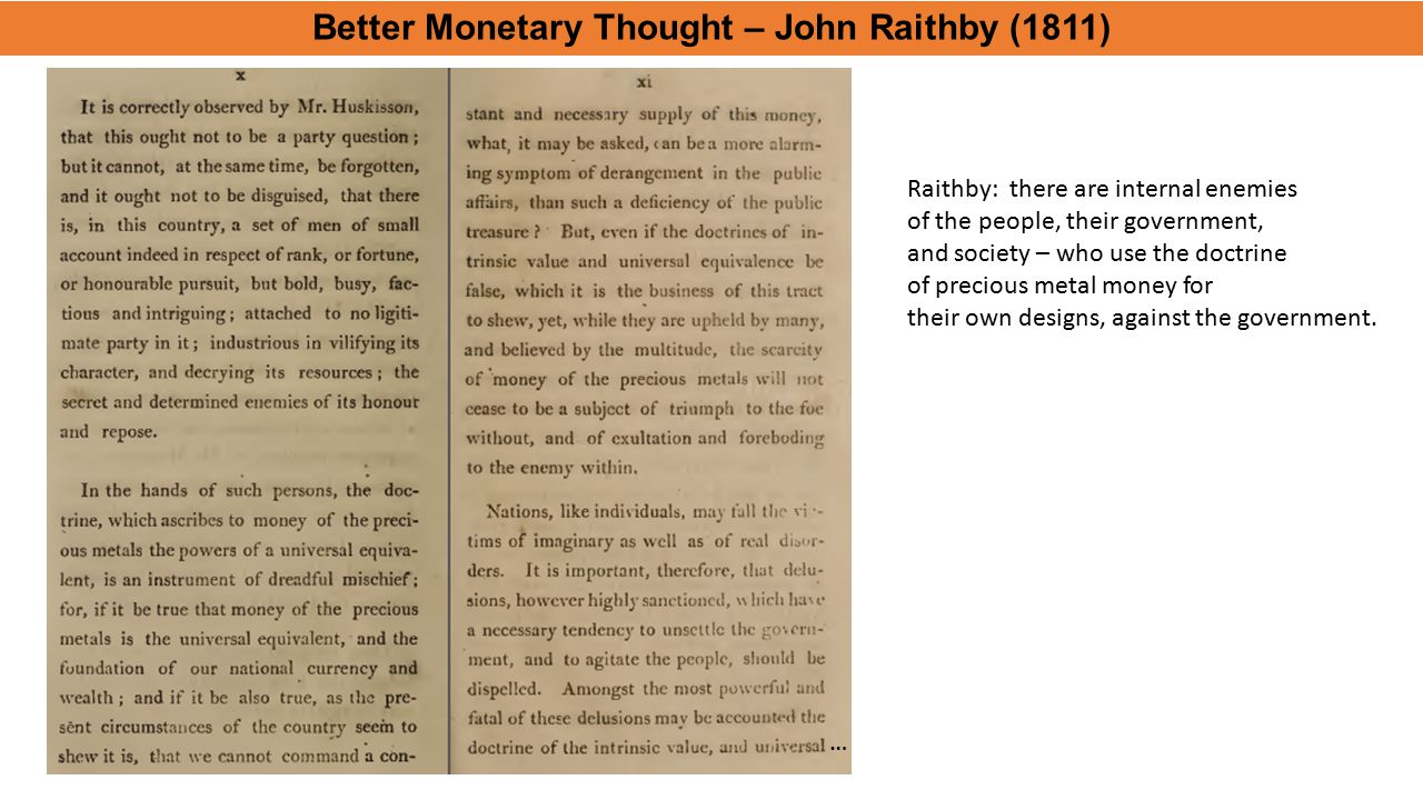 Better Monetary Thought – John Raithby (1811) Raithby: there are internal enemies of the people, their government, and society – who use the doctrine