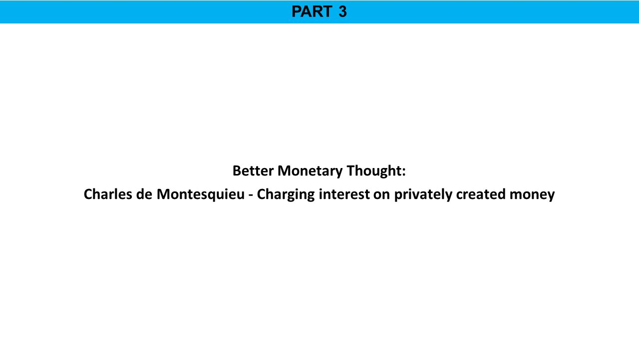 PART 3 Better Monetary Thought: Charles de Montesquieu - Charging interest on privately created money