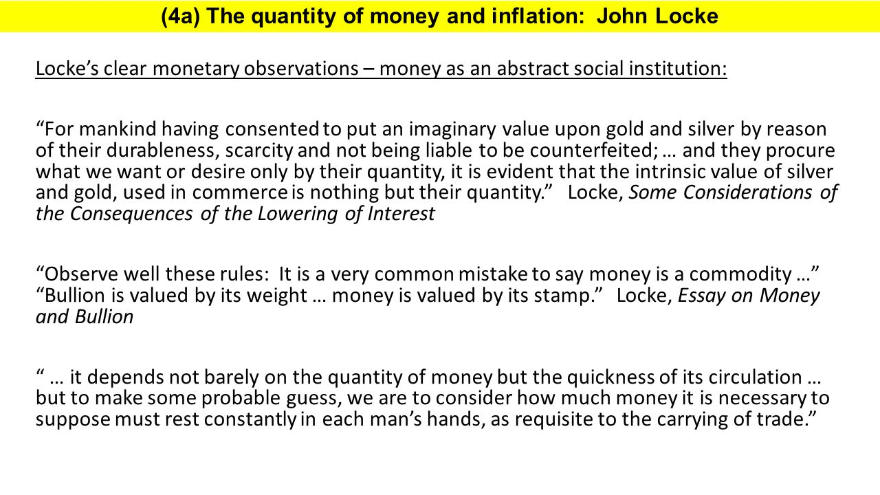 "(4a) The quantity of money and inflation: John Locke Locke's clear monetary observations – money as an abstract social institution: ""For mankind havin"
