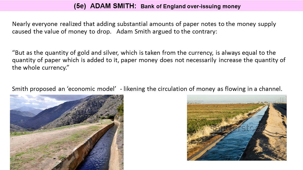 (5e) ADAM SMITH: Bank of England over-issuing money Nearly everyone realized that adding substantial amounts of paper notes to the money supply caused