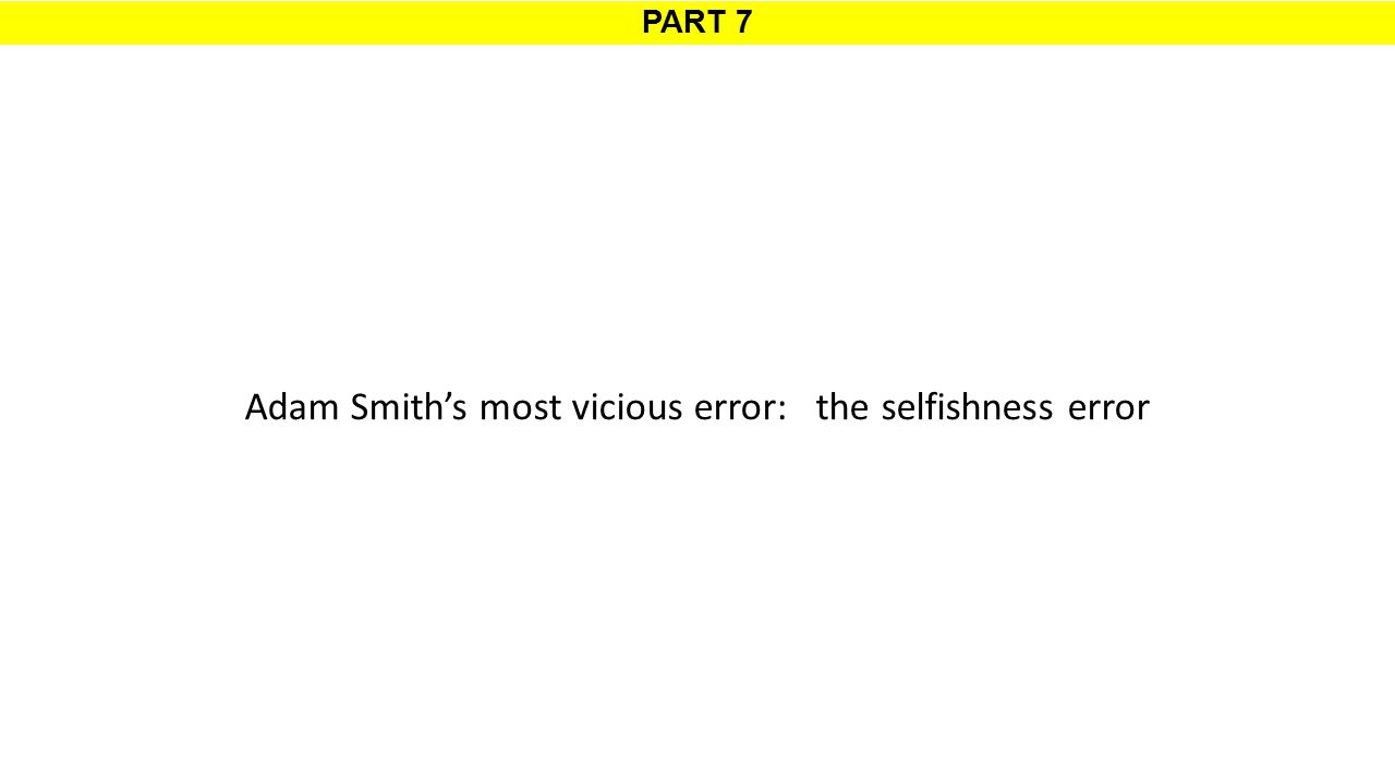 PART 7 Adam Smith's most vicious error: the selfishness error