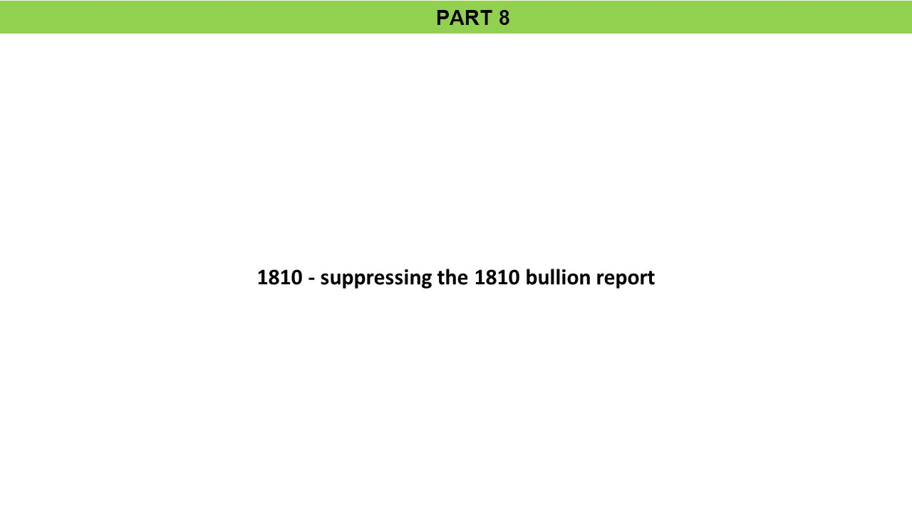 PART 8 1810 - suppressing the 1810 bullion report