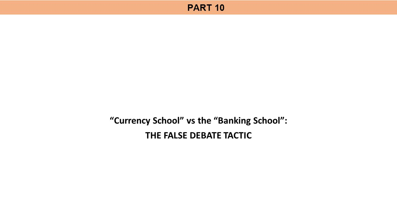 "PART 10 ""Currency School"" vs the ""Banking School"": THE FALSE DEBATE TACTIC"