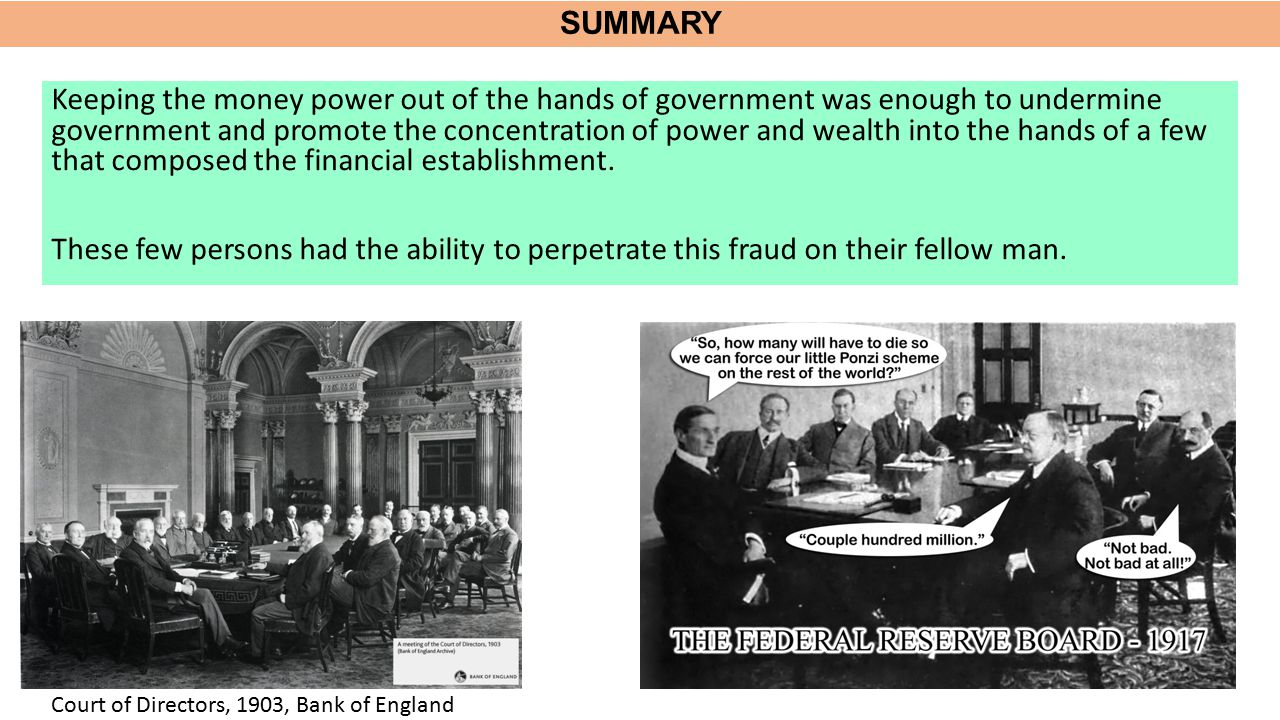 SUMMARY Keeping the money power out of the hands of government was enough to undermine government and promote the concentration of power and wealth in