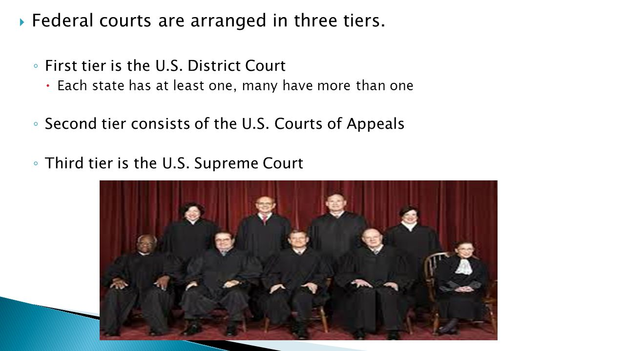 Federal courts are arranged in three tiers.◦ First tier is the U.S.