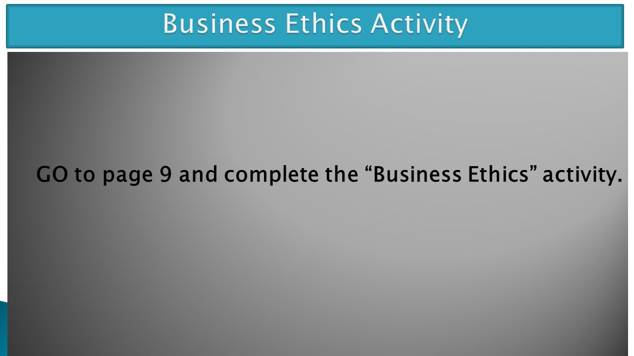 GO to page 9 and complete the Business Ethics activity.