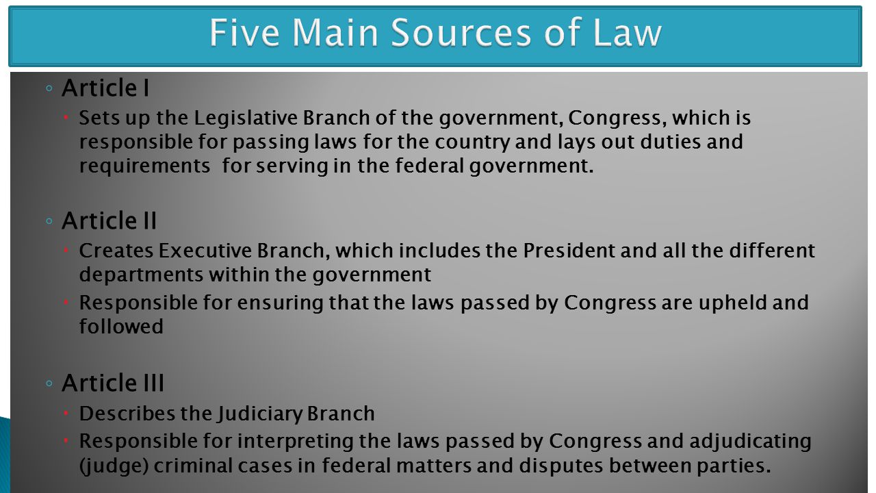◦ Article I  Sets up the Legislative Branch of the government, Congress, which is responsible for passing laws for the country and lays out duties and requirements for serving in the federal government.