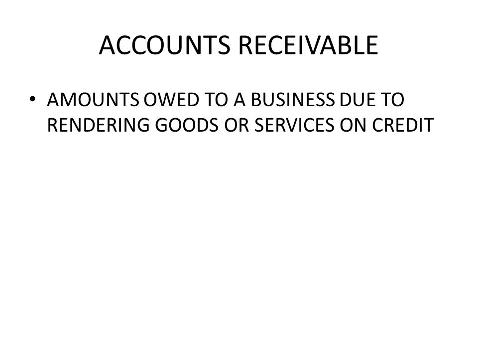 ACCOUNTS RECEIVABLE AMOUNTS OWED TO A BUSINESS DUE TO RENDERING GOODS OR SERVICES ON CREDIT