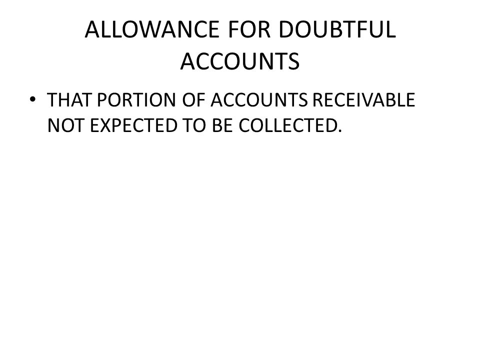 ALLOWANCE FOR DOUBTFUL ACCOUNTS THAT PORTION OF ACCOUNTS RECEIVABLE NOT EXPECTED TO BE COLLECTED.