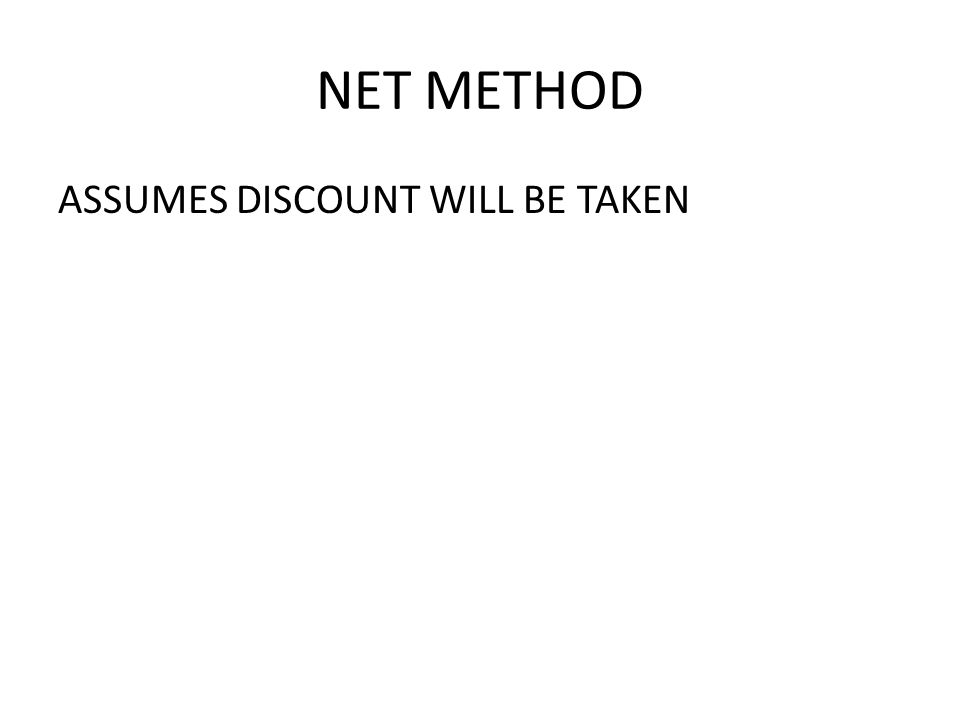 NET METHOD ASSUMES DISCOUNT WILL BE TAKEN