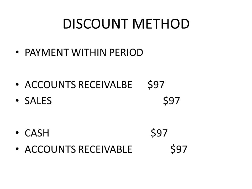 DISCOUNT METHOD PAYMENT WITHIN PERIOD ACCOUNTS RECEIVALBE $97 SALES $97 CASH $97 ACCOUNTS RECEIVABLE $97
