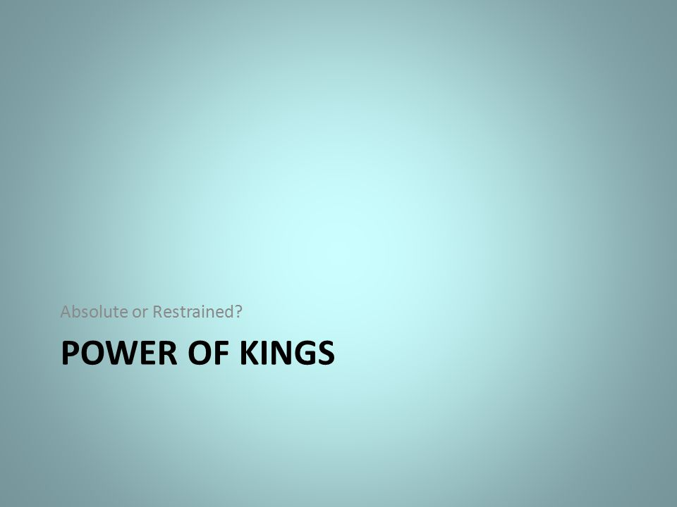 POWER OF KINGS Absolute or Restrained?