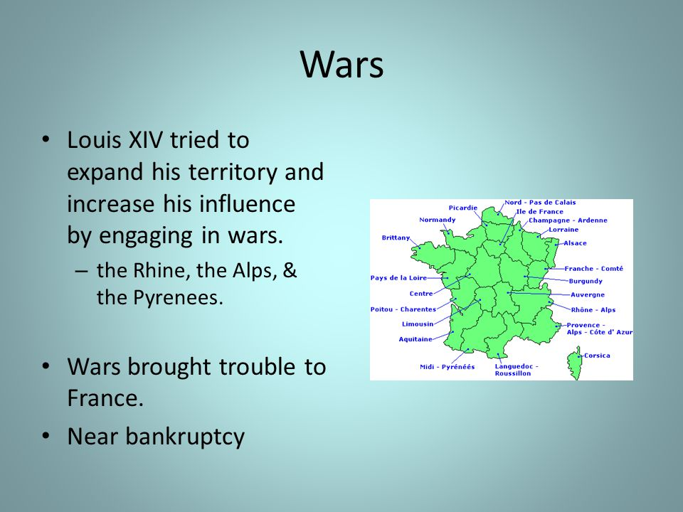 Wars Louis XIV tried to expand his territory and increase his influence by engaging in wars.