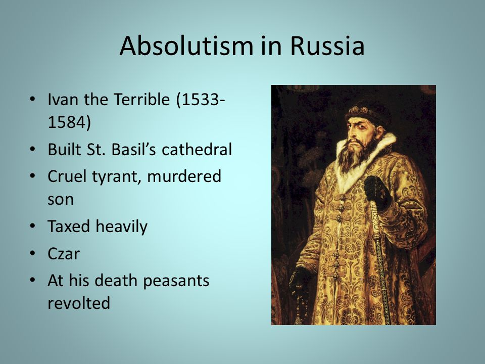 Absolutism in Russia Ivan the Terrible (1533- 1584) Built St.