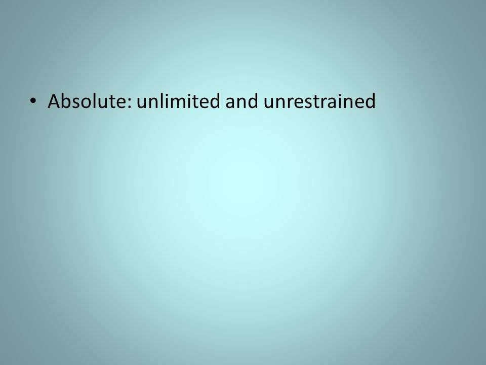 Absolute: unlimited and unrestrained