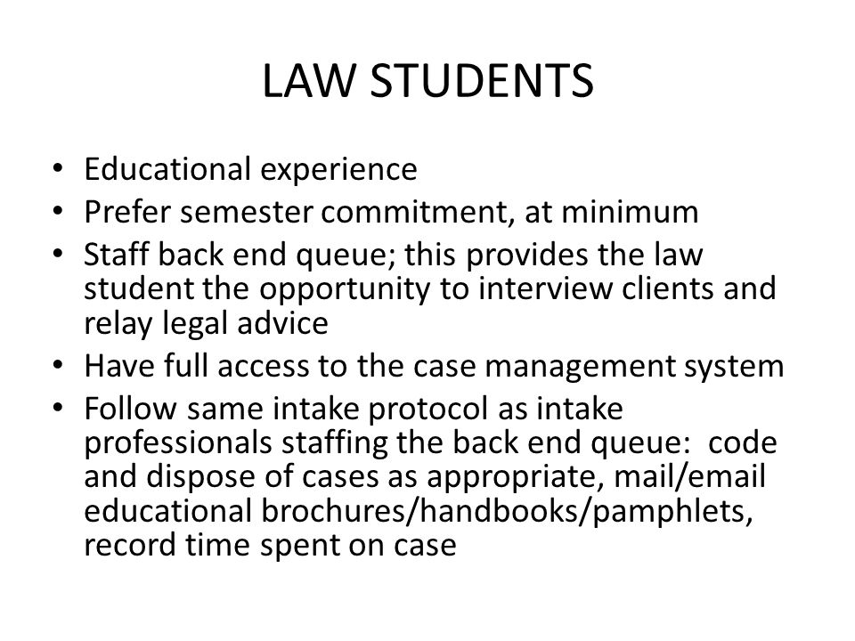 LAW STUDENTS Educational experience Prefer semester commitment, at minimum Staff back end queue; this provides the law student the opportunity to inte