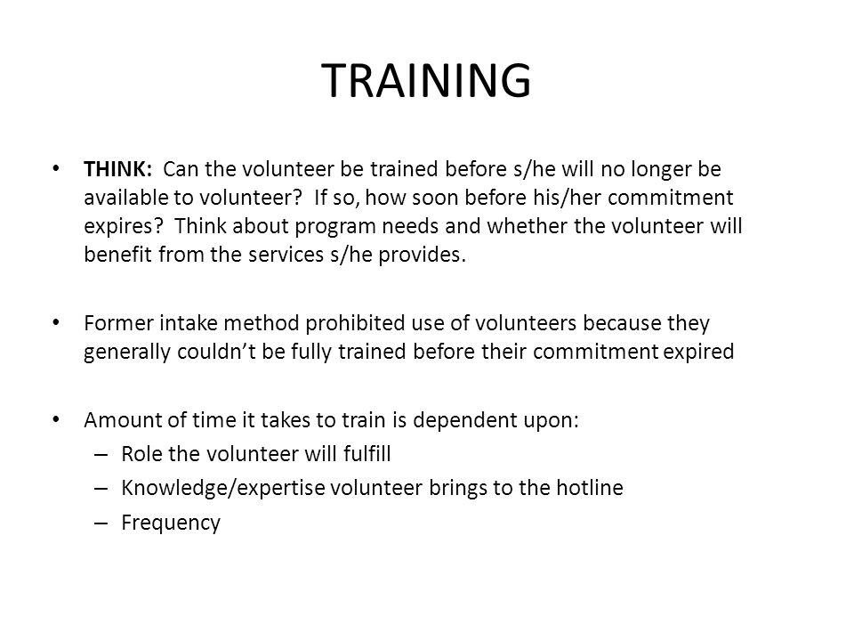TRAINING THINK: Can the volunteer be trained before s/he will no longer be available to volunteer? If so, how soon before his/her commitment expires?