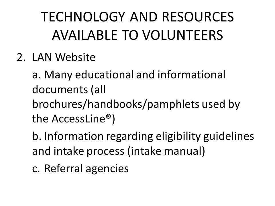 TECHNOLOGY AND RESOURCES AVAILABLE TO VOLUNTEERS 2.LAN Website a.Many educational and informational documents (all brochures/handbooks/pamphlets used
