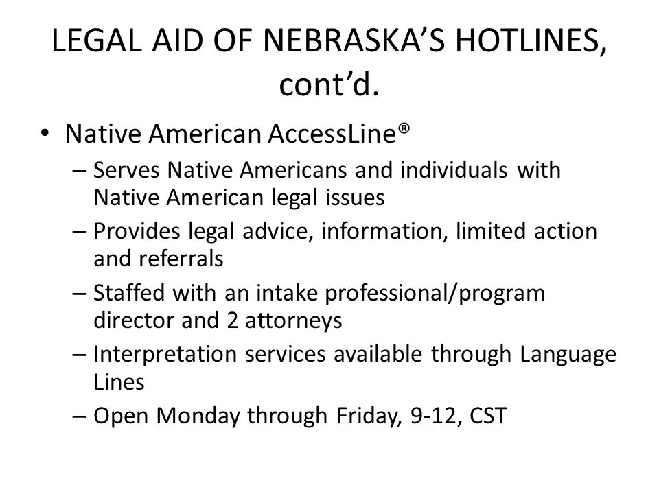 LEGAL AID OF NEBRASKA'S HOTLINES, cont'd. Native American AccessLine® – Serves Native Americans and individuals with Native American legal issues – Pr