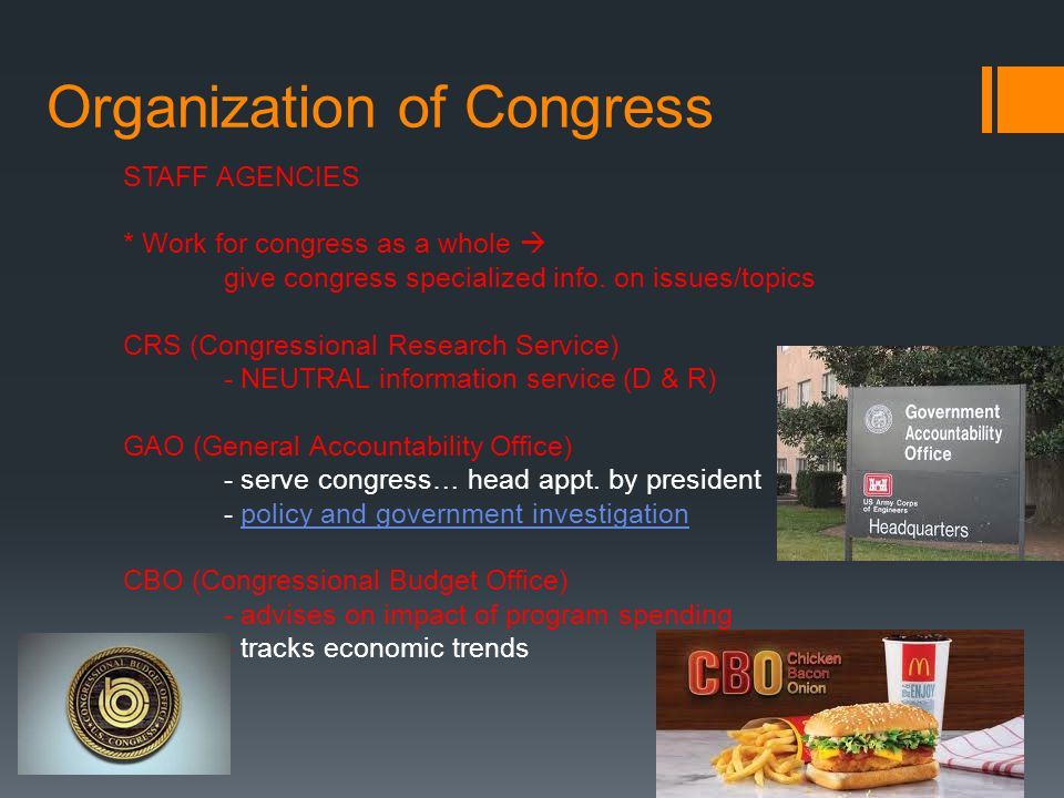 Organization of Congress STAFF AGENCIES * Work for congress as a whole  give congress specialized info. on issues/topics CRS (Congressional Research