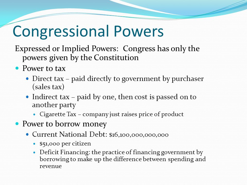 Congressional Powers Power to make currency Legal Tender: money that a creditor must accept as payment Power to make Bankruptcy laws Regulate interstate and foreign commerce Power over Foreign Relations Power to sign or not sign treaties / agreements w/ other countries Power to Declare War (& control the President's budget for war) Power over Naturalization Process How immigrants can become citizens Power over Postage fees Power over Patents on new inventions Power over Territories Eminent Domain: power to take private property for public use