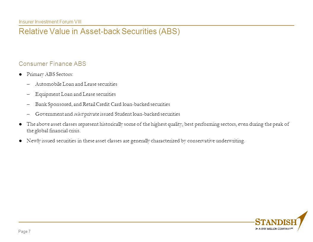 Page 7 Insurer Investment Forum VIII Relative Value in Asset-back Securities (ABS) Consumer Finance ABS ● Primary ABS Sectors:  Automobile Loan and L