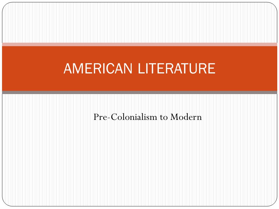 AMERICAN LITERATURE Pre-Colonialism to Modern