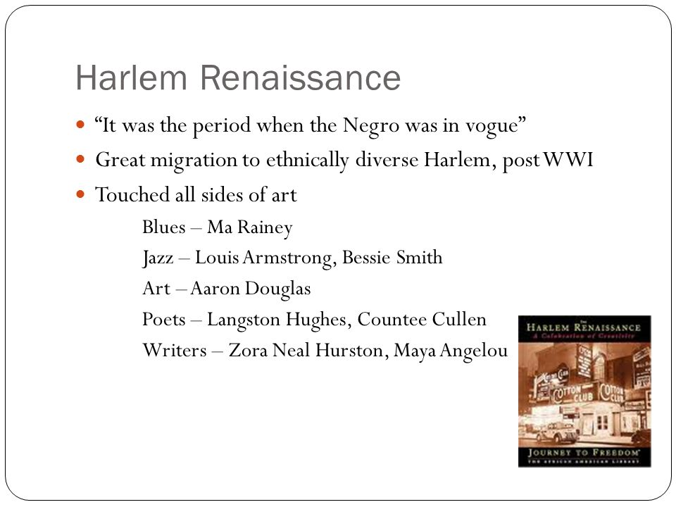 "Harlem Renaissance ""It was the period when the Negro was in vogue"" Great migration to ethnically diverse Harlem, post WWI Touched all sides of art Blu"
