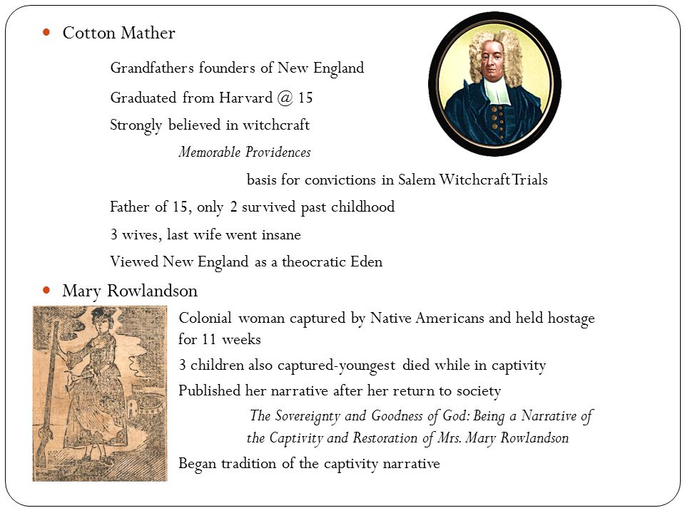 Cotton Mather Grandfathers founders of New England Graduated from Harvard @ 15 Strongly believed in witchcraft Memorable Providences basis for convict
