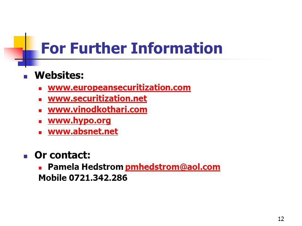 12 For Further Information Websites: www.europeansecuritization.com www.securitization.net www.vinodkothari.com www.hypo.org www.absnet.net Or contact: Pamela Hedstrom pmhedstrom@aol.compmhedstrom@aol.com Mobile 0721.342.286