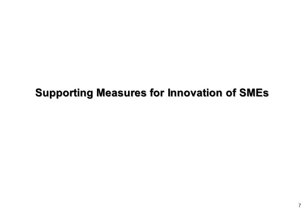 7 Supporting Measures for Innovation of SMEs
