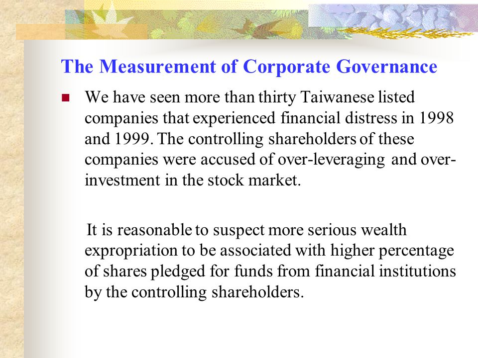 The Measurement of Corporate Governance We have seen more than thirty Taiwanese listed companies that experienced financial distress in 1998 and 1999.