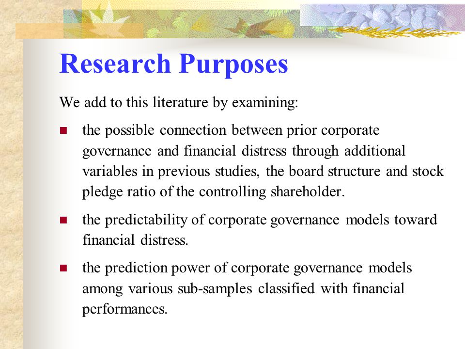 Research Purposes We add to this literature by examining: the possible connection between prior corporate governance and financial distress through ad