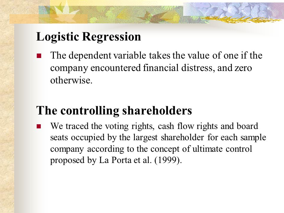 Logistic Regression The dependent variable takes the value of one if the company encountered financial distress, and zero otherwise.