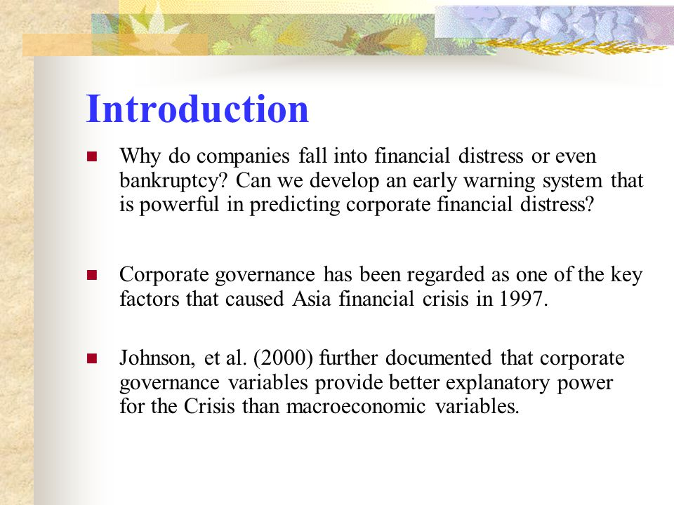 Introduction Why do companies fall into financial distress or even bankruptcy? Can we develop an early warning system that is powerful in predicting c