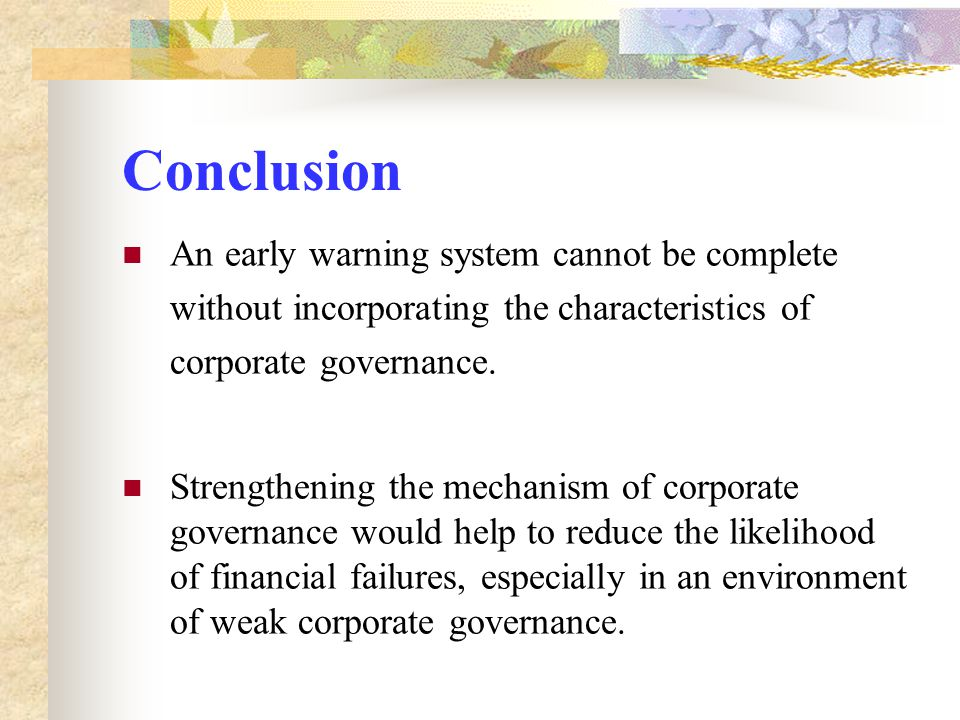 Conclusion An early warning system cannot be complete without incorporating the characteristics of corporate governance.