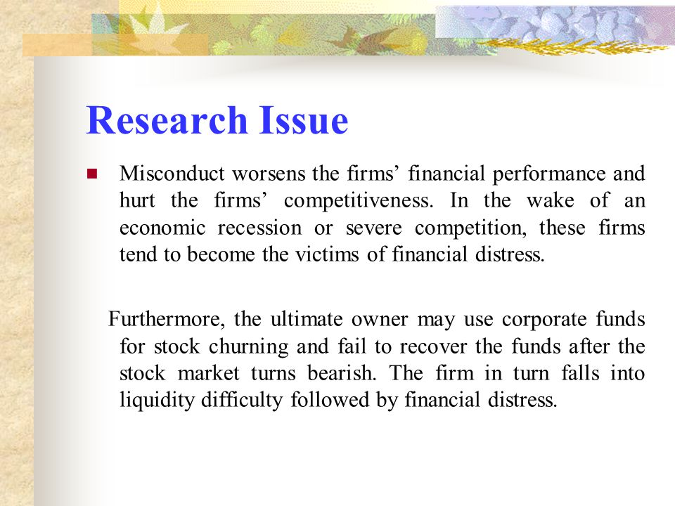 Research Issue Misconduct worsens the firms' financial performance and hurt the firms' competitiveness.