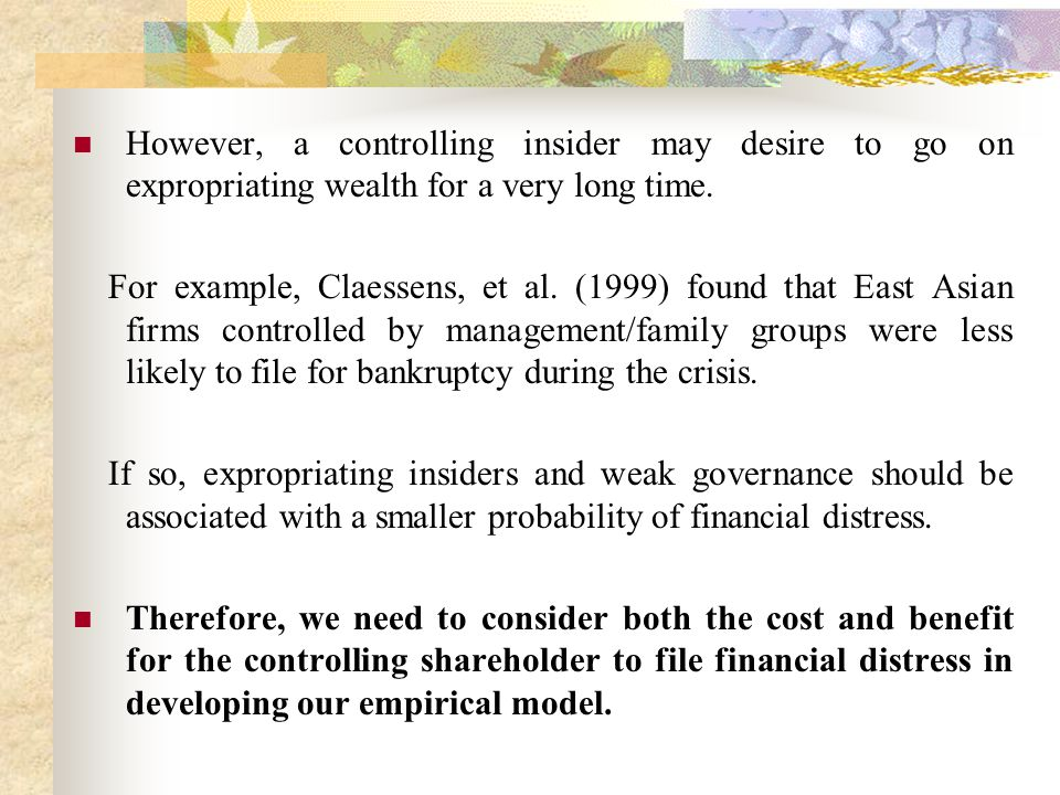 However, a controlling insider may desire to go on expropriating wealth for a very long time. For example, Claessens, et al. (1999) found that East As