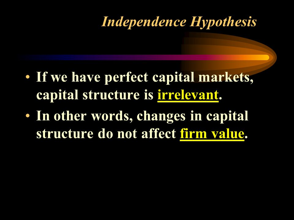 If we have perfect capital markets, capital structure is irrelevant.