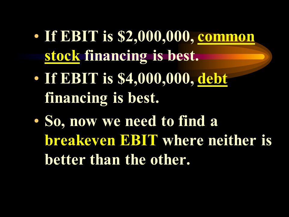 If EBIT is $2,000,000, common stock financing is best.