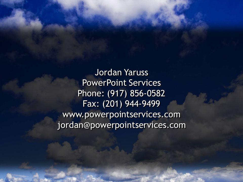 PowerPoint Services Sample Presentation Jordan Yaruss PowerPoint Services Phone: (917) 856-0582 Fax: (201) 944-9499 www.powerpointservices.com jordan@powerpointservices.com Jordan Yaruss PowerPoint Services Phone: (917) 856-0582 Fax: (201) 944-9499 www.powerpointservices.com jordan@powerpointservices.com